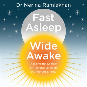 Fast Asleep, Wide Awake: Discover the secrets of restorative sleep and vibrant energy audiobook by Dr Nerina Ramlakhan