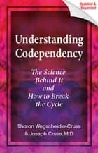 Understanding Codependency, Updated and Expanded ebook by Joseph Cruse,Sharon Wegscheider-Cruse