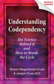 Understanding Codependency, Updated and Expanded - The Science Behind It and How to Break the Cycle ebook by Joseph Cruse,Sharon Wegscheider-Cruse