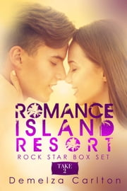 Romance Island Resort - Rock Star Box Set Take 2 ebook by Demelza Carlton