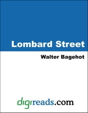 Lombard Street: A Description of the Money Market ebook by Bagehot, Walter