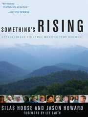Something's Rising - Appalachians Fighting Mountaintop Removal ebook by Jason Howard,Lee Smith,Hal Crowther,Silas house
