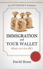 Immigration and Your Wallet ebook by David Stone