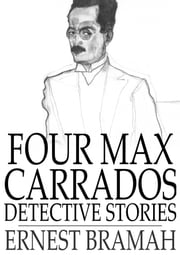 Four Max Carrados Detective Stories ebook by Ernest Bramah