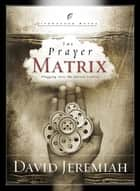The Prayer Matrix - Plugging into the Unseen Reality ebook by