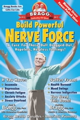 Build Powerful Nerve Force: A Cure For Those Dull, Dragged-Out, Hopeless, Helpless Feelings ebook by Patricia Bragg and Paul Bragg
