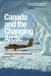 Canada and the Changing Arctic - Sovereignty, Security, and Stewardship ebook by Franklyn Griffiths,Rob Huebert,P. Whitney Lackenbauer