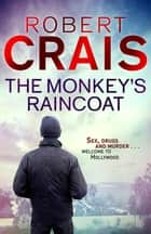 The Monkey's Raincoat - The First Cole & Pike novel ebook by Robert Crais