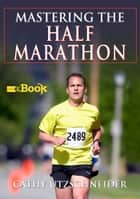Mastering the Half Marathon Mini eBook ebook by Utzschneider,Cathy