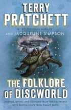 The Folklore of Discworld - Legends, Myths, and Customs from the Discworld with Helpful Hints from Planet Earth ebook by Terry Pratchett, Jacqueline Simpson