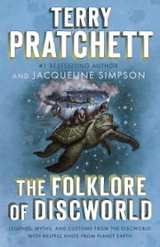 The Folklore of Discworld - Legends, Myths, and Customs from the Discworld with Helpful Hints from Planet Earth ebook by Terry Pratchett,Jacqueline Simpson