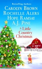 A Little Country Christmas ebook by Carolyn Brown, Hope Ramsay, Rochelle Alers,...