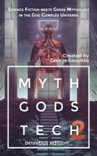 Myth Gods Tech 2 - Omnibus Edition - Science Fiction Meets Greek Mythology In The God Complex Universe ebook by George Saoulidis