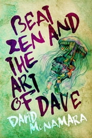 Beat Zen and the Art of Dave ebook by David Winston McNamara