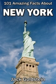 101 Amazing Facts About New York ebook by Jack Goldstein