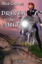 2nd Edition Driven to the Limit - Box Set ebook by Alice Gaines