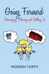 Going Forward: Downsizing, Moving and Settling In ebook by Moreen Torpy