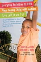 Everyday Activities to Help Your Young Child with Autism Live Life to the Full ebook by Debra Jacobs,Dion Betts