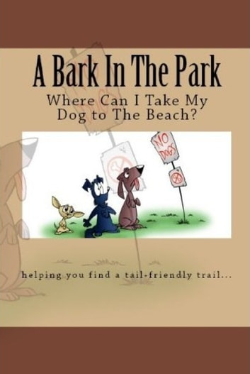 A Bark In The Park-Where Can I Take My Dog To The Beach? ebook by Doug Gelbert