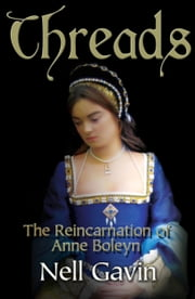 Threads: The Reincarnation of Anne Boleyn - In 1536 a woman dies, and the story begins... ebook by Nell Gavin