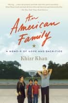 An American Family - A Memoir of Hope and Sacrifice ebook by Khizr Khan