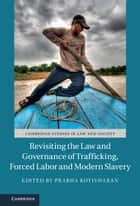Revisiting the Law and Governance of Trafficking, Forced Labor and Modern Slavery ebook by Prabha Kotiswaran