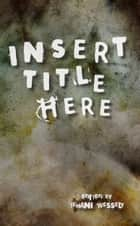 Insert Title Here ebook by Tehani Wessely, Marianne de Pierres, Stephanie Burgis
