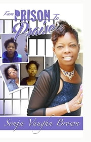 From Prison to Praise ebook by Sonja G Vaughn