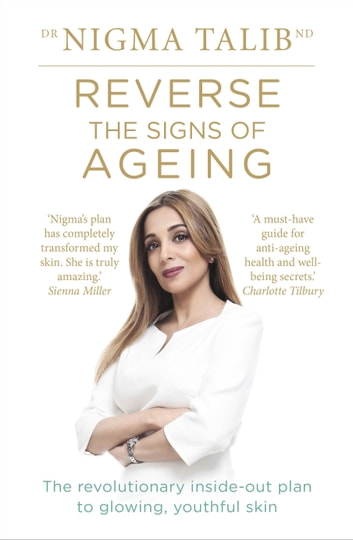 Reverse the Signs of Ageing - The revolutionary inside-out plan to glowing, youthful skin ebook by Dr Nigma Talib