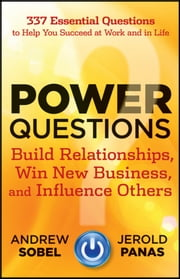 Power Questions - Build Relationships, Win New Business, and Influence Others ebook by Andrew Sobel,Jerold Panas