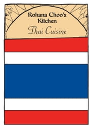 Thai Cuisine: Rohana Choo's Kitchen ebook by Rohana Choo