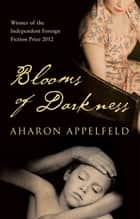 Blooms of Darkness eBook by Aharon Appelfeld