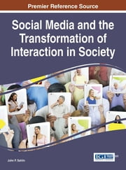 Social Media and the Transformation of Interaction in Society ebook by John P. Sahlin