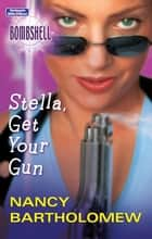 Stella, Get Your Gun ebook by Nancy Bartholomew