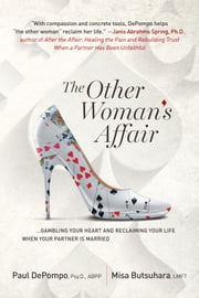 The Other Woman's Affair: Gambling Your Heart and Reclaiming Your Life When Your Partner is Married ebook by Paul DePompo, PsyD, ABPP