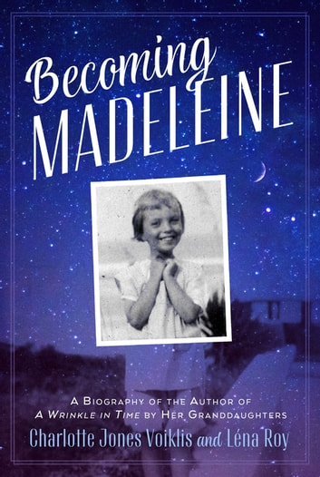 Becoming Madeleine: A Biography of the Author of A Wrinkle in Time by Her Granddaughters ebook by Charlotte Jones Voiklis,Léna Roy