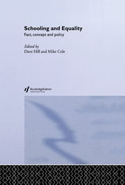 Schooling and Equality - Fact, Concept and Policy ebook by Cole, Mike (Senior Lecturer in Education, University of Brighton),Hill, Dave (University College Northampton)