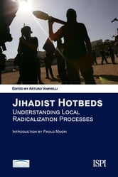 Jihadist Hotbeds - Understanding Local Radicalization Processes ebook by Arturo Varvelli (a cura di)