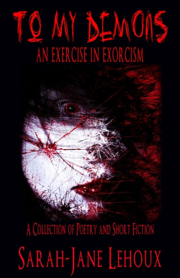 To My Demons - An Exercise in Exorcism ebook by Sarah-Jane Lehoux