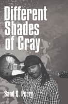 Different Shades of Gray ebook by Sand Q.  Perry