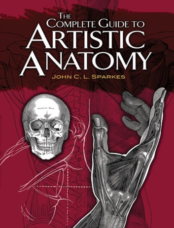 The Complete Guide to Artistic Anatomy ebook by John C.L. Sparkes