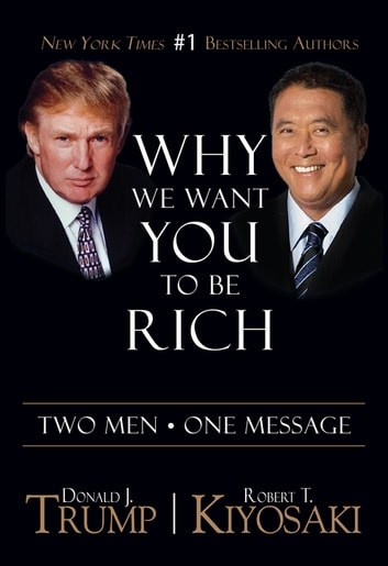 Why We Want You To Be Rich - Two Men • One Message ebook by Donald J. Trump,Robert T. Kiyosaki