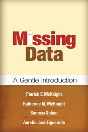 Missing Data - A Gentle Introduction ebook by Patrick E. McKnight, PhD,Katherine M. McKnight, PhD,Souraya Sidani, PhD,Aurelio José Figueredo, PhD