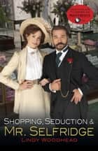 Shopping, Seduction & Mr. Selfridge ebook by Lindy Woodhead