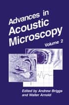 Advances in Acoustic Microscopy ebook by Andrew Briggs,Walter Arnold