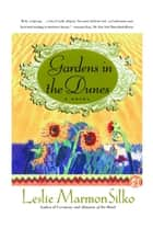 Gardens in the Dunes - A Novel ebook by Leslie Marmon Silko