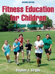 Fitness Education for Children, Second Edition - A Team Approach ebook by Stephen J. Virgilio