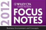 Wiley CPA Exam Review Focus Notes 2012, Business Environment and Concepts ebook by Wiley