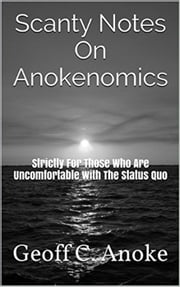 Scanty Notes On Anokenomics ebook by Geoff  C. Anoke