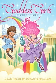 Iris the Colorful ebook by Joan Holub,Suzanne Williams
